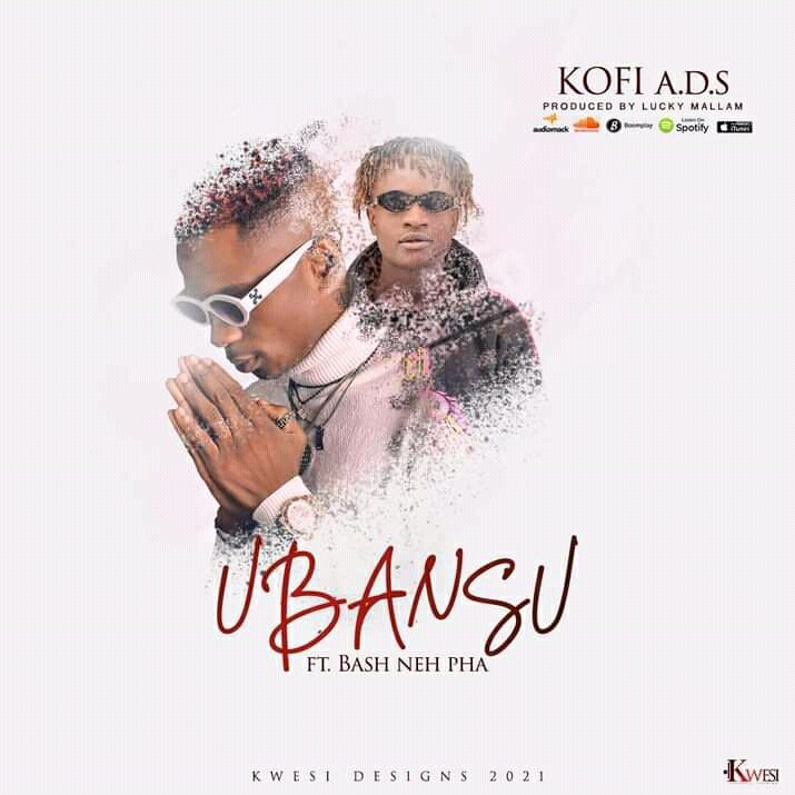 MUSIC: Kofi A.D.S Feat. Bash Neh Pha - Ubansu mp3 Download