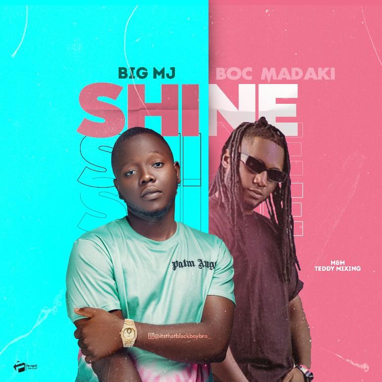 MUSIC: Big MJ Feat. BOC Madaki - Shine Mp3 Download