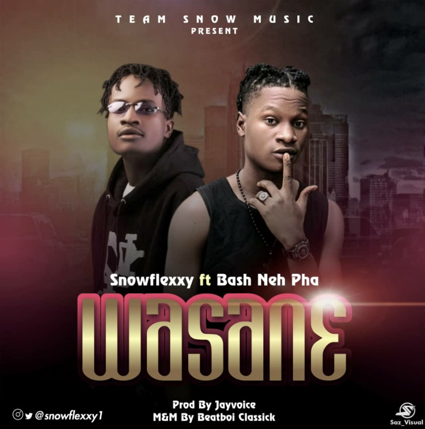 MUSIC: Snowflexxy feat. Bash Neh Pha - Wasane