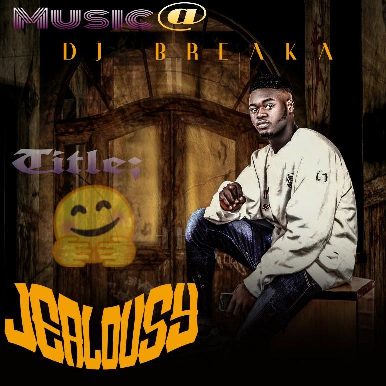MUSIC: DL Breaka - Jealousy