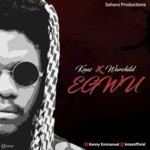 MUSIC: Knas Feat. Warchild - Egwu