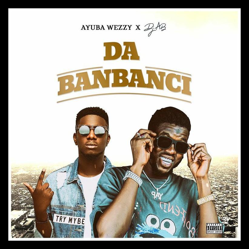 MUSIC: Ayuba Wezzy Ft. Dj AB - Da Banbanci Mp3 Download