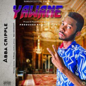 MUSIC: Abba Cripple - Yawane (Prod. By Sonikman)