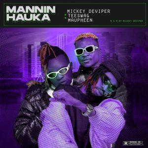 MUSIC: Mickey Deviper Ft. Maupheen & Teeswagg - Mannin Hauka
