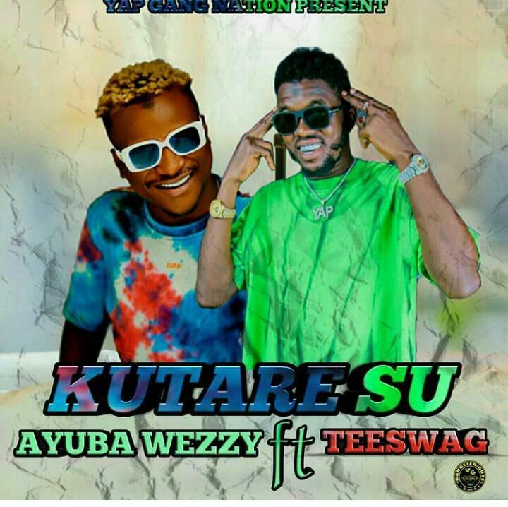 MUSIC: Ayuba Wezzy ft. Teeswagg - KuTaresu