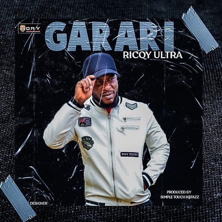 MUSIC: Ricqy Ultra - Garari (Prod. By KeFaZz)