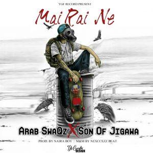 MUSIC: Arab SwaQz ft. Son Of Jigawa - Mai Rai Ne