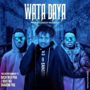 MUSIC: FKG ft. Bash Neh Pha x J Boii FKG & Shadow FKG - Wata Daya
