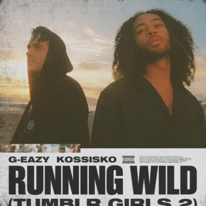MUSIC: G-Eazy - Running Wild (Tumblr Girls 2) Feat. Kossisko