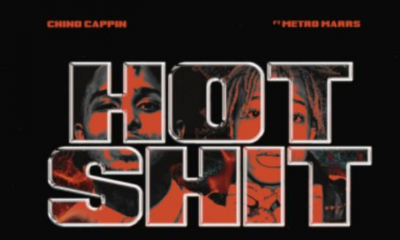 MUSIC: Chino Cappin - Hot Shit Feat. Metro Marrs