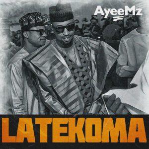 MUSIC: AyeeMz - LateKoma ( Offcial Audio )