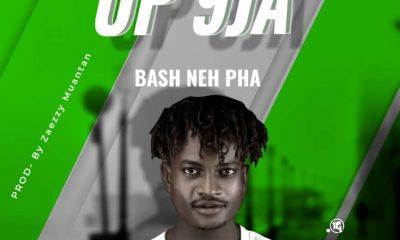MUSIC: Bash Neh Pha - UP 9JA Mp3 Download