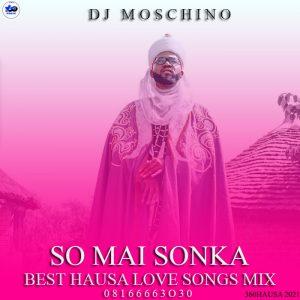 DJ MIX: DJ Moschino - So Mai Sonka ( Best Hausa Love Songs mixtape ) Dj Remix