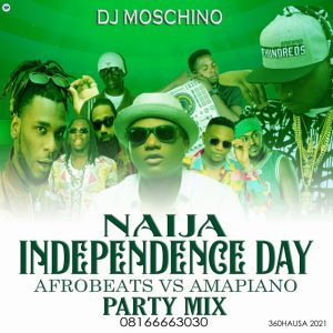 DJ MIX: Dj Moschino - Naija Independence Day Party Mix ( Afrobeats Vs Amapiano )