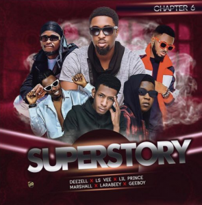 AUDIO + VIDEO: Deezell Ft. Geeboy x Lsvee x Lil Prince x Marshall x Larabeey – Super Story (Chapter 6)
